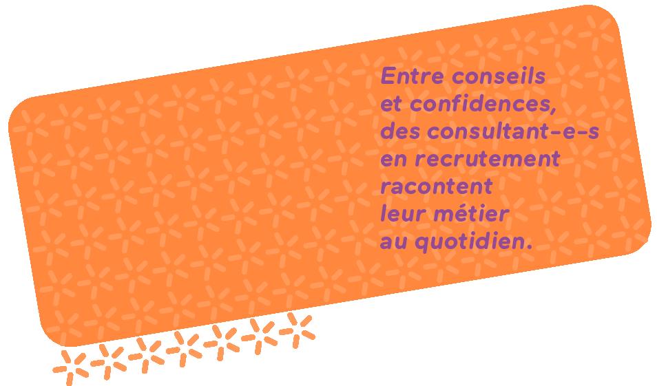 Entre conseils et confidences, des consultant-e-s en recrutement racontent leur métier au quotidien